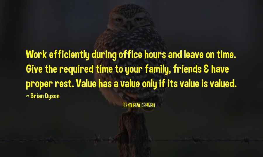 Brian Dyson Sayings By Brian Dyson: Work efficiently during office hours and leave on time. Give the required time to your
