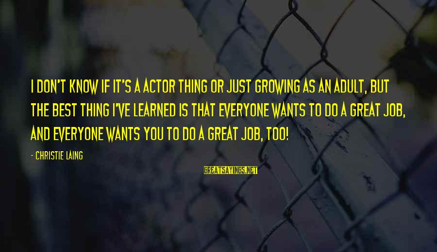 Brian Dyson Sayings By Christie Laing: I don't know if it's a actor thing or just growing as an adult, but