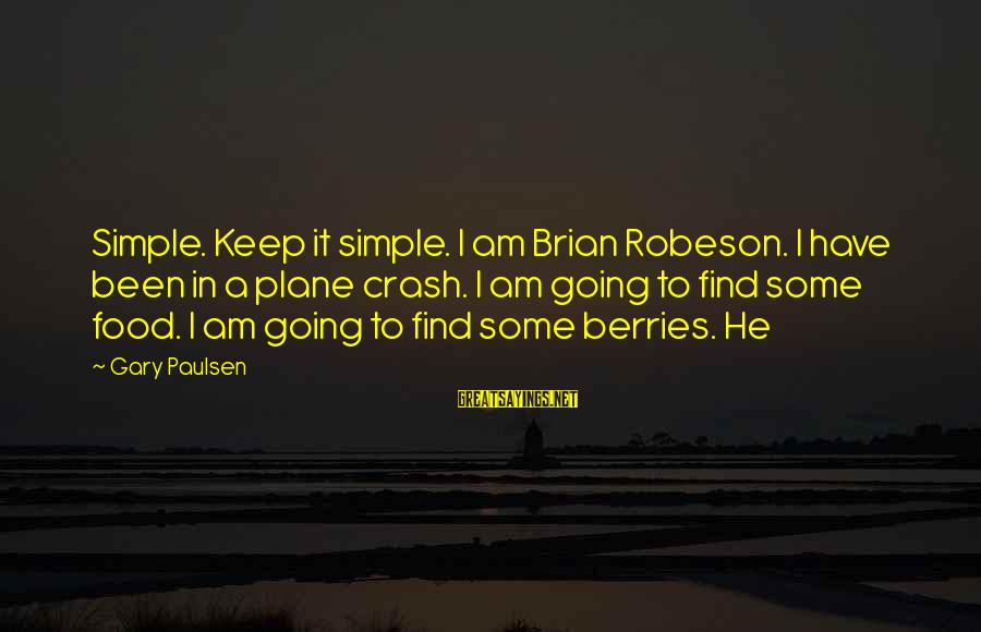 Brian Robeson Sayings By Gary Paulsen: Simple. Keep it simple. I am Brian Robeson. I have been in a plane crash.