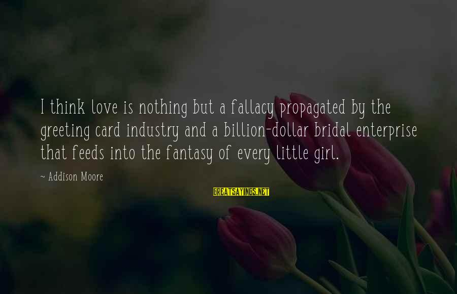 Bridal Sayings By Addison Moore: I think love is nothing but a fallacy propagated by the greeting card industry and