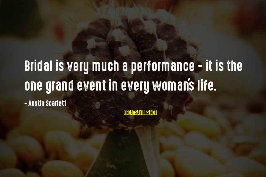 Bridal Sayings By Austin Scarlett: Bridal is very much a performance - it is the one grand event in every