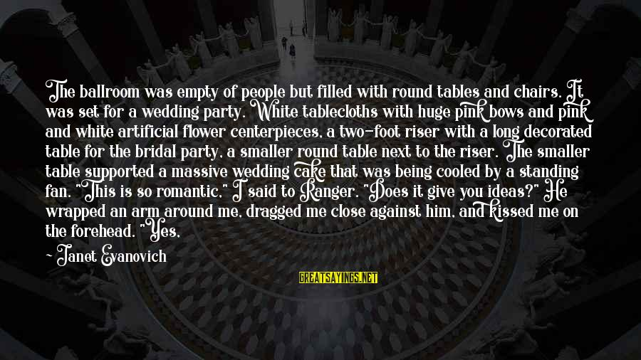 Bridal Sayings By Janet Evanovich: The ballroom was empty of people but filled with round tables and chairs. It was