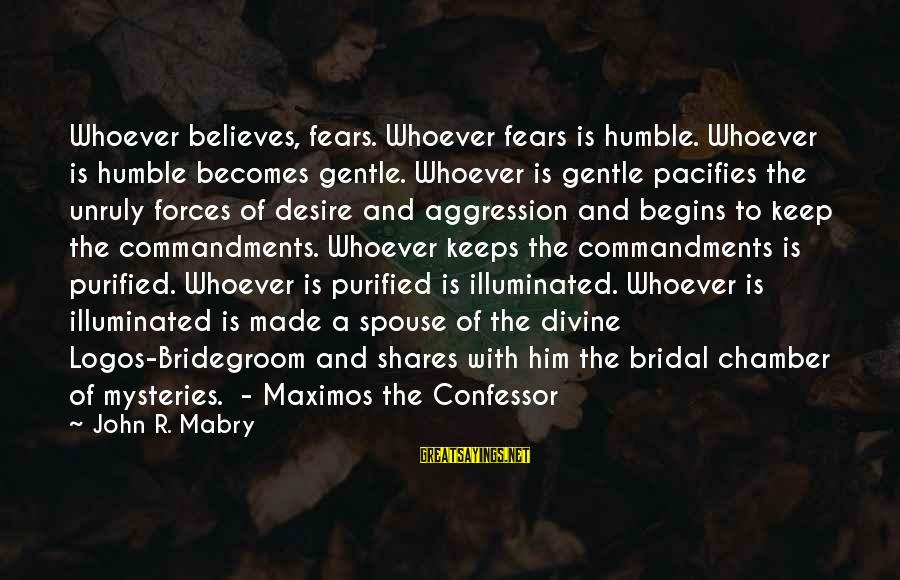 Bridal Sayings By John R. Mabry: Whoever believes, fears. Whoever fears is humble. Whoever is humble becomes gentle. Whoever is gentle