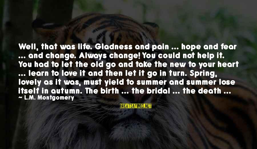 Bridal Sayings By L.M. Montgomery: Well, that was life. Gladness and pain ... hope and fear ... and change. Always