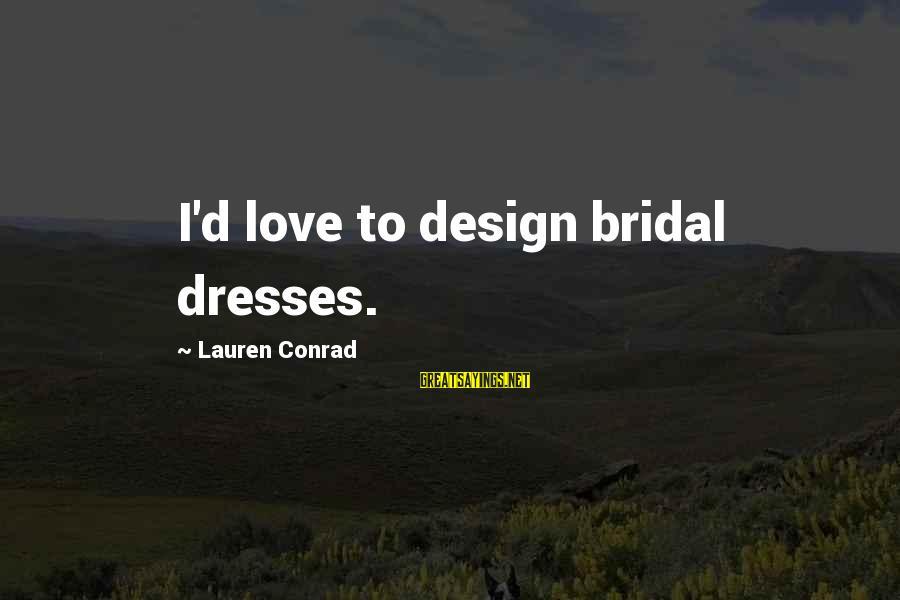 Bridal Sayings By Lauren Conrad: I'd love to design bridal dresses.
