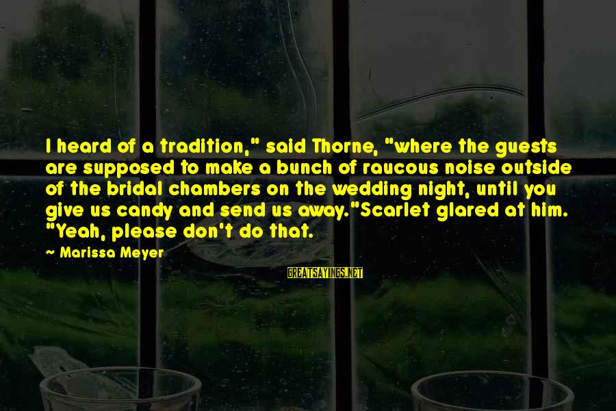 """Bridal Sayings By Marissa Meyer: I heard of a tradition,"""" said Thorne, """"where the guests are supposed to make a"""