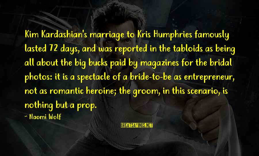 Bridal Sayings By Naomi Wolf: Kim Kardashian's marriage to Kris Humphries famously lasted 72 days, and was reported in the
