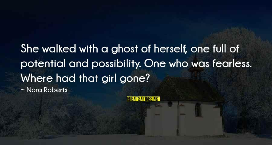 Bridal Sayings By Nora Roberts: She walked with a ghost of herself, one full of potential and possibility. One who