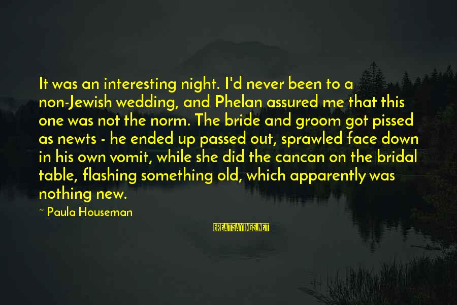 Bridal Sayings By Paula Houseman: It was an interesting night. I'd never been to a non-Jewish wedding, and Phelan assured