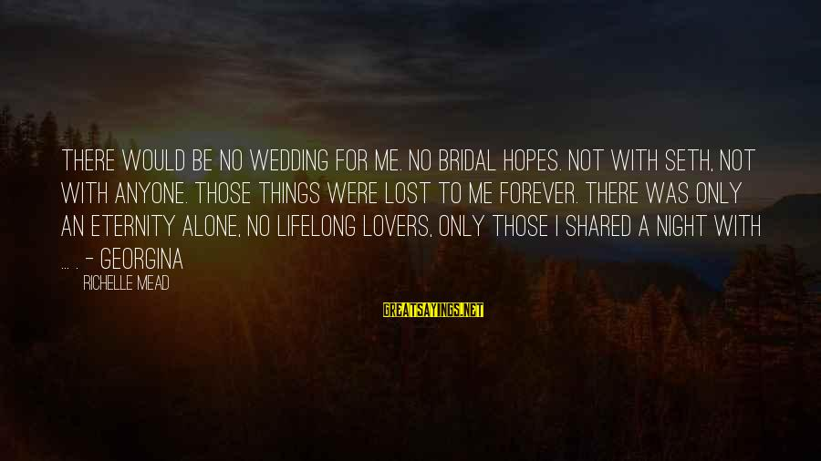 Bridal Sayings By Richelle Mead: There would be no wedding for me. No bridal hopes. Not with Seth, not with