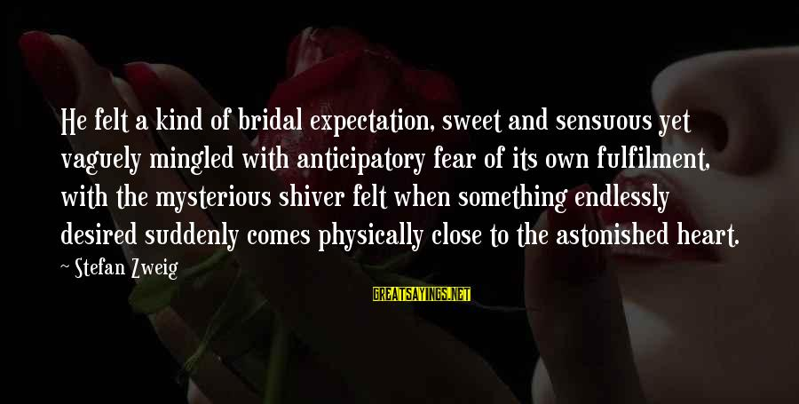 Bridal Sayings By Stefan Zweig: He felt a kind of bridal expectation, sweet and sensuous yet vaguely mingled with anticipatory