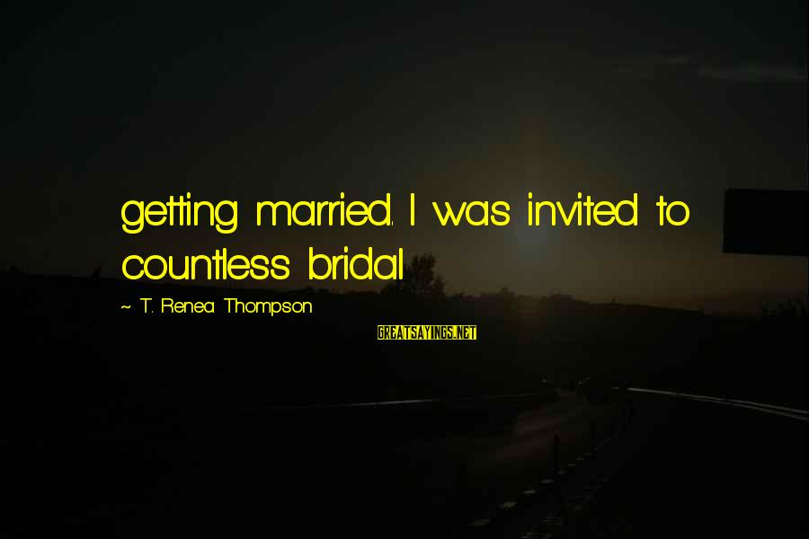 Bridal Sayings By T. Renea Thompson: getting married. I was invited to countless bridal