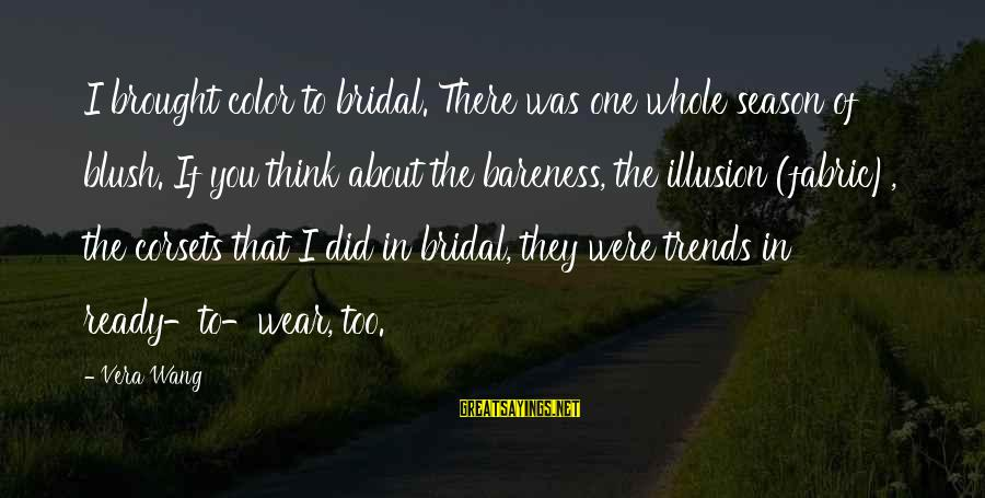 Bridal Sayings By Vera Wang: I brought color to bridal. There was one whole season of blush. If you think