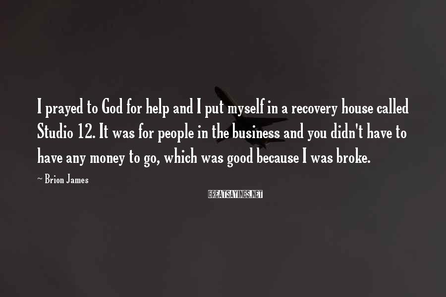 Brion James Sayings: I prayed to God for help and I put myself in a recovery house called