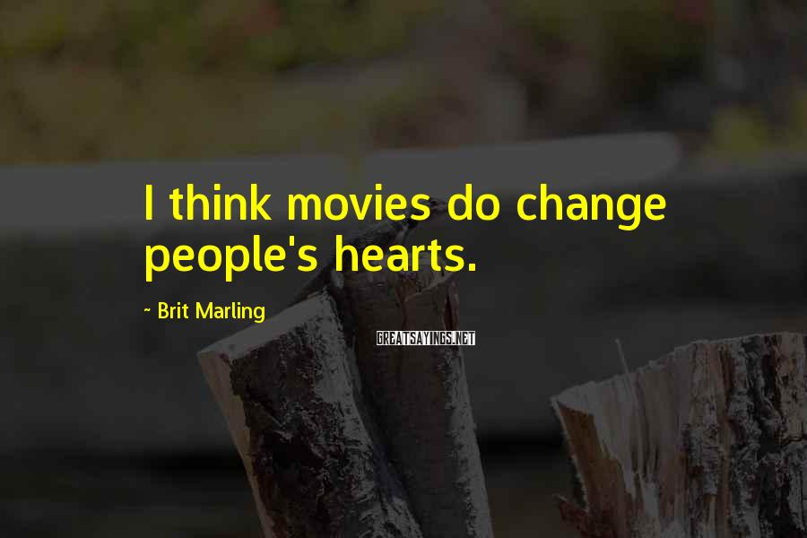 Brit Marling Sayings: I think movies do change people's hearts.