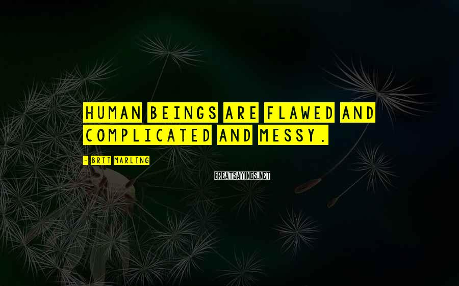 Brit Marling Sayings: Human beings are flawed and complicated and messy.