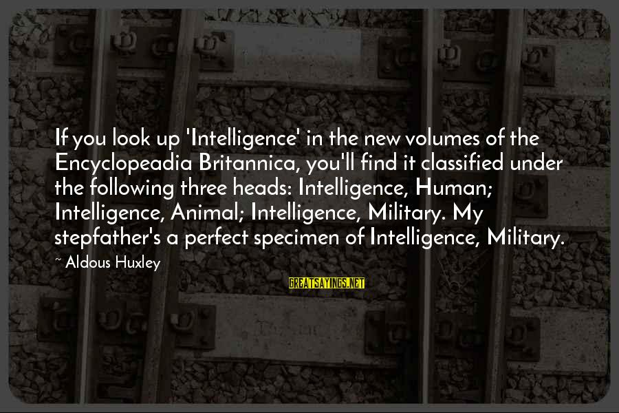 Britannica Sayings By Aldous Huxley: If you look up 'Intelligence' in the new volumes of the Encyclopeadia Britannica, you'll find