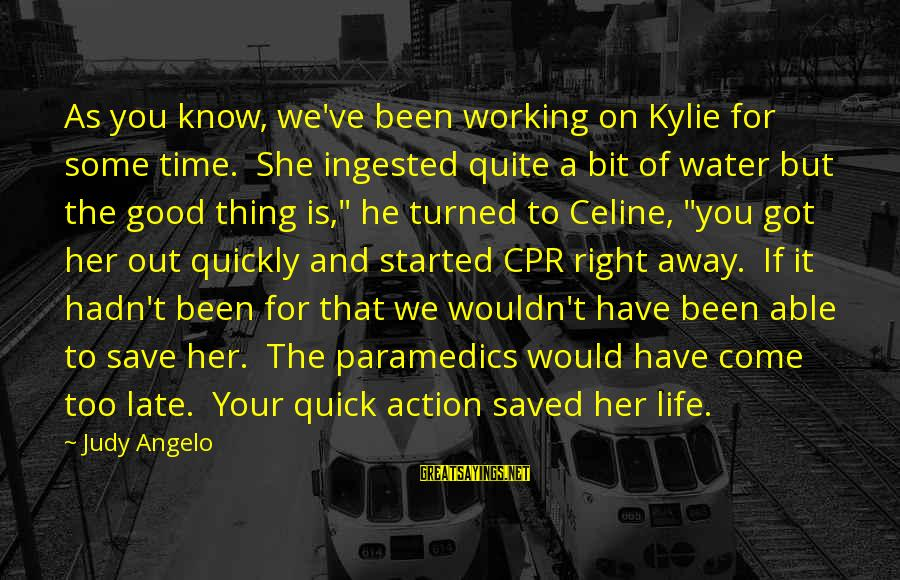 Britannica Sayings By Judy Angelo: As you know, we've been working on Kylie for some time. She ingested quite a