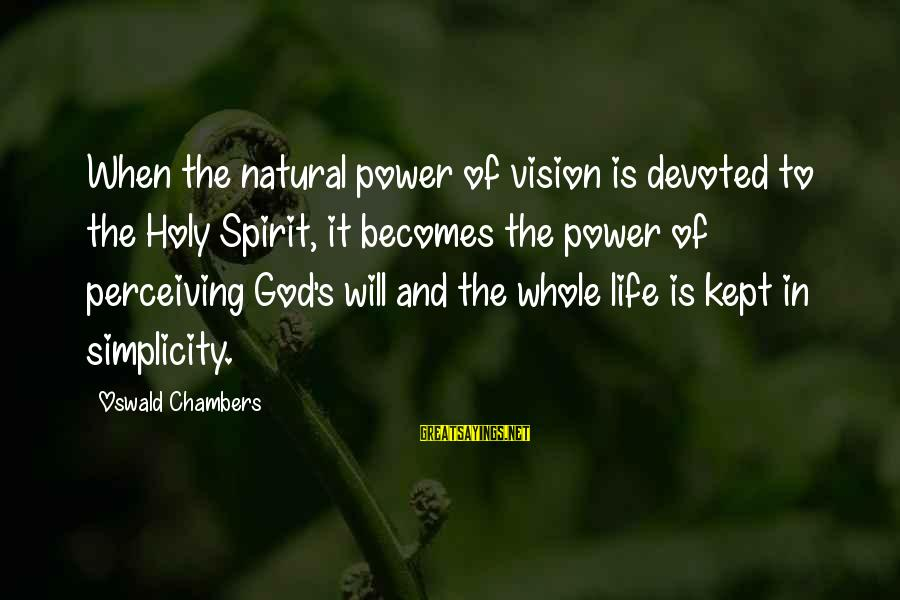 Britannica Sayings By Oswald Chambers: When the natural power of vision is devoted to the Holy Spirit, it becomes the