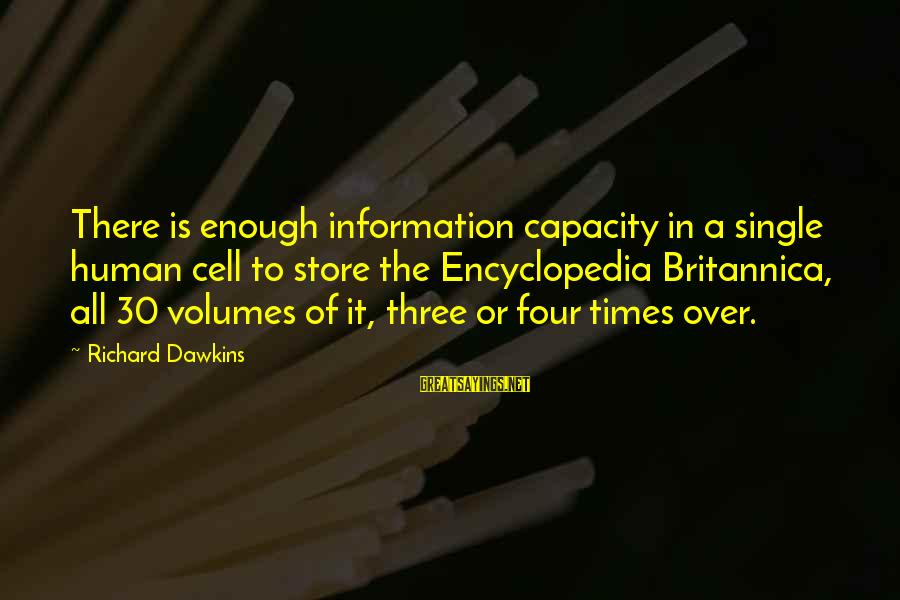 Britannica Sayings By Richard Dawkins: There is enough information capacity in a single human cell to store the Encyclopedia Britannica,