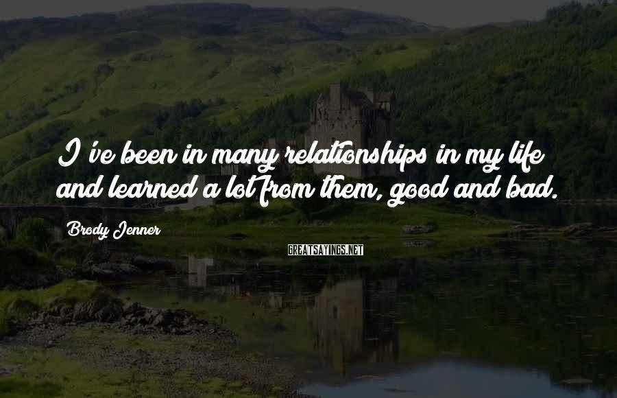 Brody Jenner Sayings: I've been in many relationships in my life and learned a lot from them, good