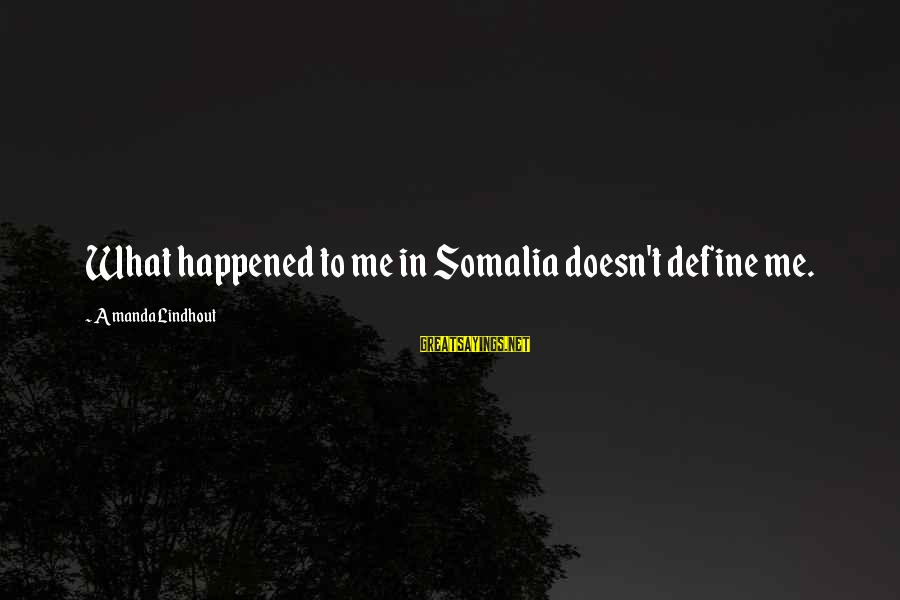 Broglie Sayings By Amanda Lindhout: What happened to me in Somalia doesn't define me.