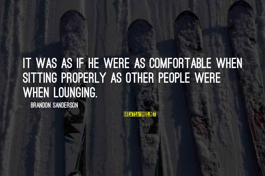 Broken Apart Friendship Sayings By Brandon Sanderson: It was as if he were as comfortable when sitting properly as other people were