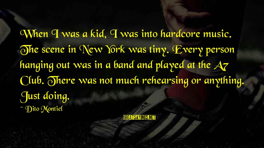 Broken Apart Friendship Sayings By Dito Montiel: When I was a kid, I was into hardcore music. The scene in New York