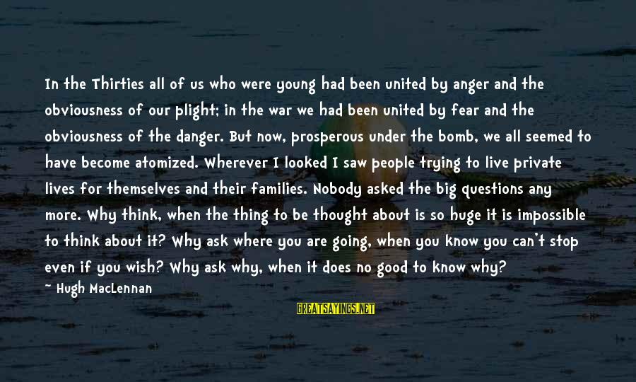 Broken Apart Friendship Sayings By Hugh MacLennan: In the Thirties all of us who were young had been united by anger and