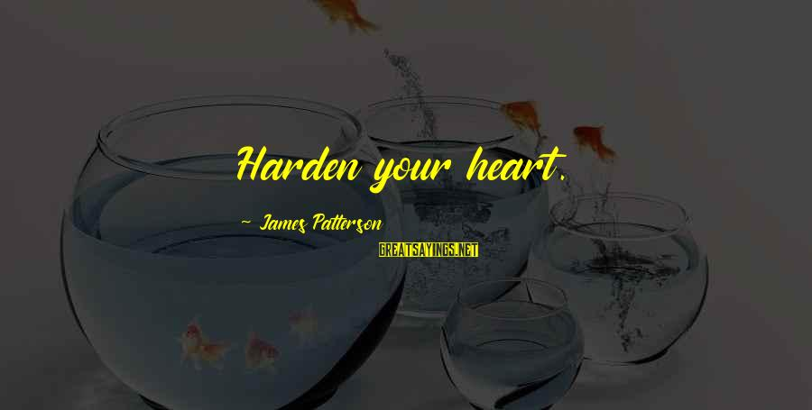 Broken Apart Friendship Sayings By James Patterson: Harden your heart.