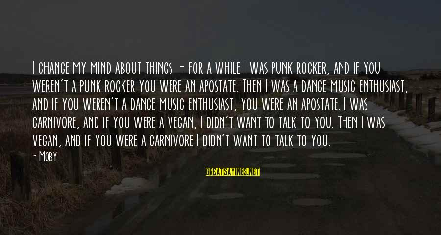 Broken Apart Friendship Sayings By Moby: I change my mind about things - for a while I was punk rocker, and