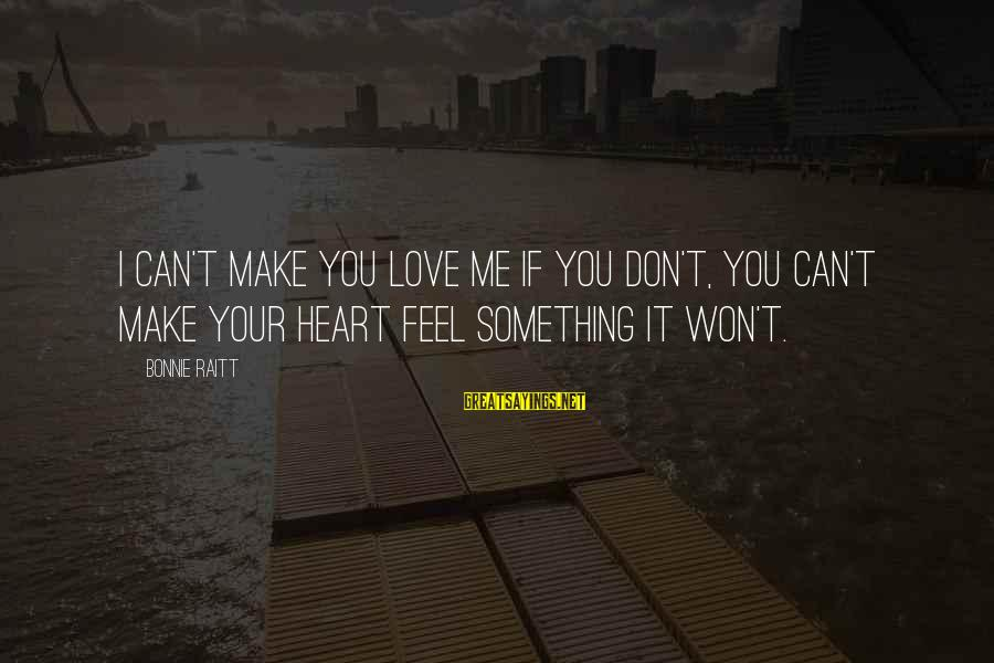 Brokering Sayings By Bonnie Raitt: I can't make you love me if you don't, You can't make your heart feel