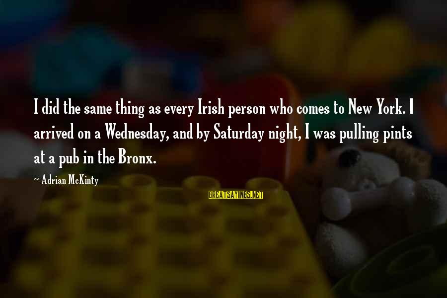 Bronx New York Sayings By Adrian McKinty: I did the same thing as every Irish person who comes to New York. I