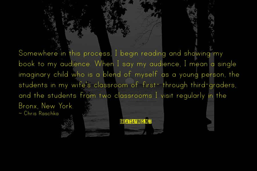 Bronx New York Sayings By Chris Raschka: Somewhere in this process, I begin reading and showing my book to my audience. When