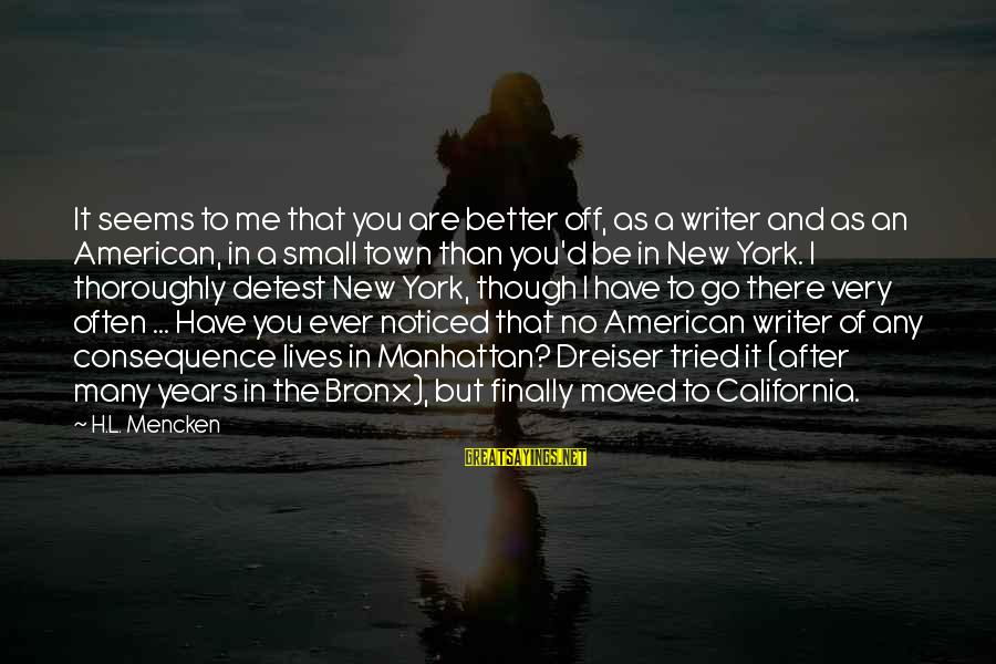 Bronx New York Sayings By H.L. Mencken: It seems to me that you are better off, as a writer and as an