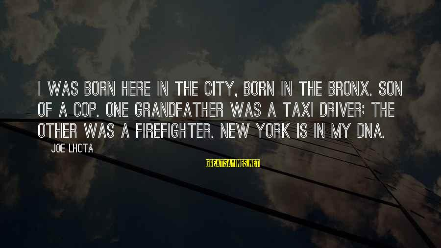 Bronx New York Sayings By Joe Lhota: I was born here in the city, born in the Bronx. Son of a cop.