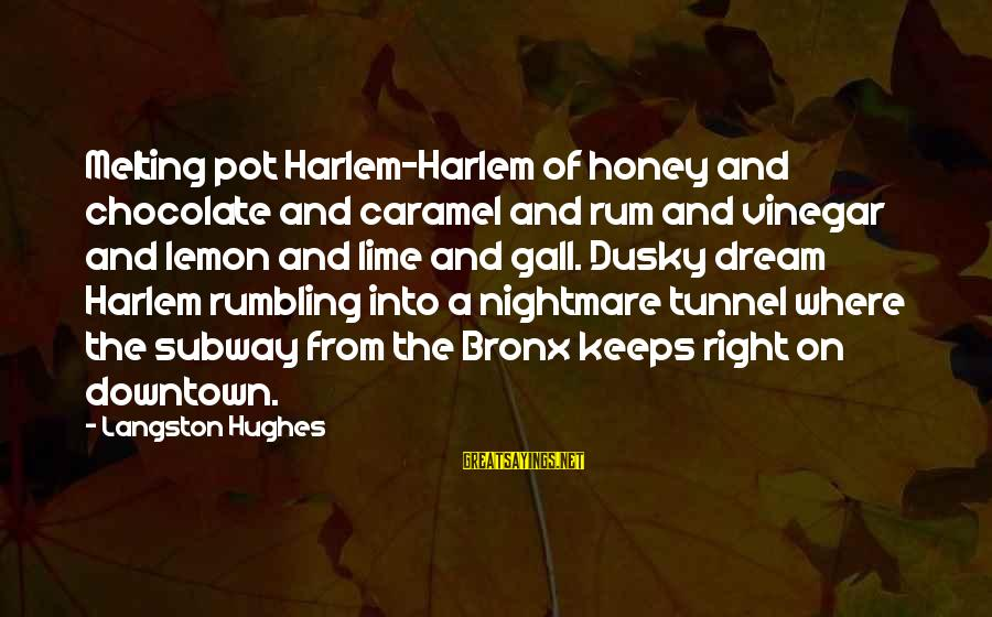 Bronx New York Sayings By Langston Hughes: Melting pot Harlem-Harlem of honey and chocolate and caramel and rum and vinegar and lemon