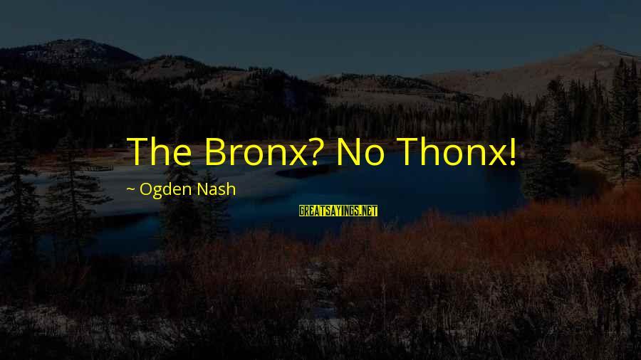 Bronx New York Sayings By Ogden Nash: The Bronx? No Thonx!