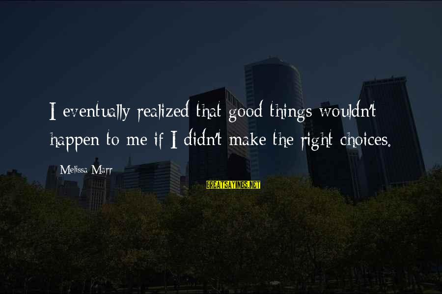 Brood War Medic Sayings By Melissa Marr: I eventually realized that good things wouldn't happen to me if I didn't make the
