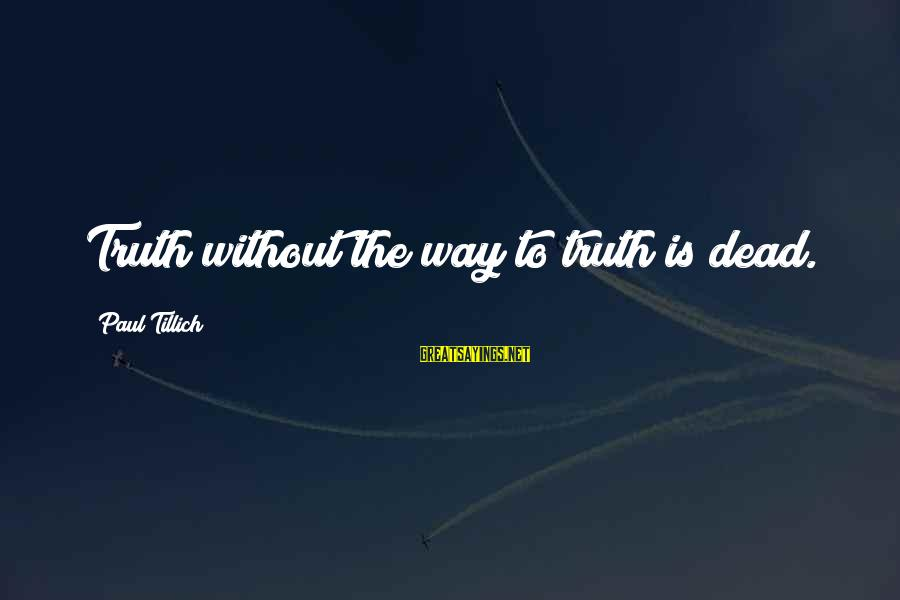 Brood War Medic Sayings By Paul Tillich: Truth without the way to truth is dead.