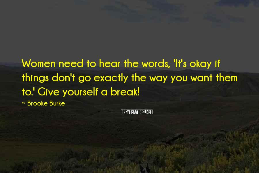 Brooke Burke Sayings: Women need to hear the words, 'It's okay if things don't go exactly the way