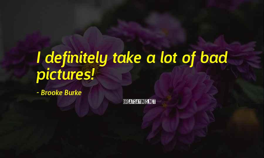 Brooke Burke Sayings: I definitely take a lot of bad pictures!
