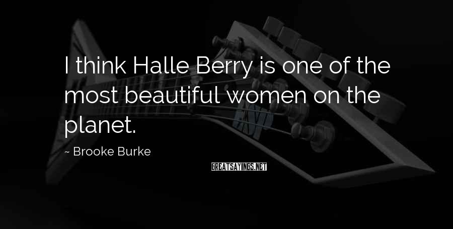 Brooke Burke Sayings: I think Halle Berry is one of the most beautiful women on the planet.