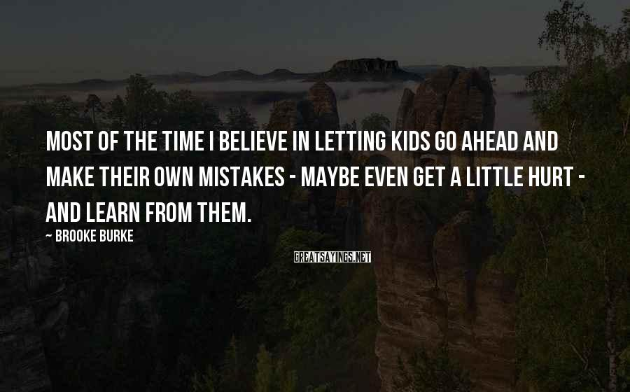 Brooke Burke Sayings: Most of the time I believe in letting kids go ahead and make their own