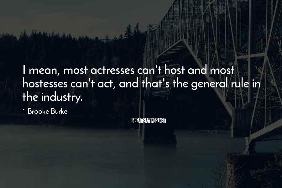 Brooke Burke Sayings: I mean, most actresses can't host and most hostesses can't act, and that's the general