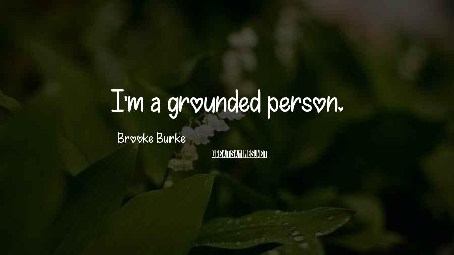 Brooke Burke Sayings: I'm a grounded person.