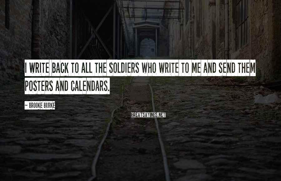 Brooke Burke Sayings: I write back to all the soldiers who write to me and send them posters