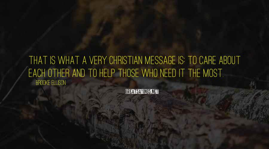 Brooke Ellison Sayings: That is what a very Christian message is: to care about each other and to