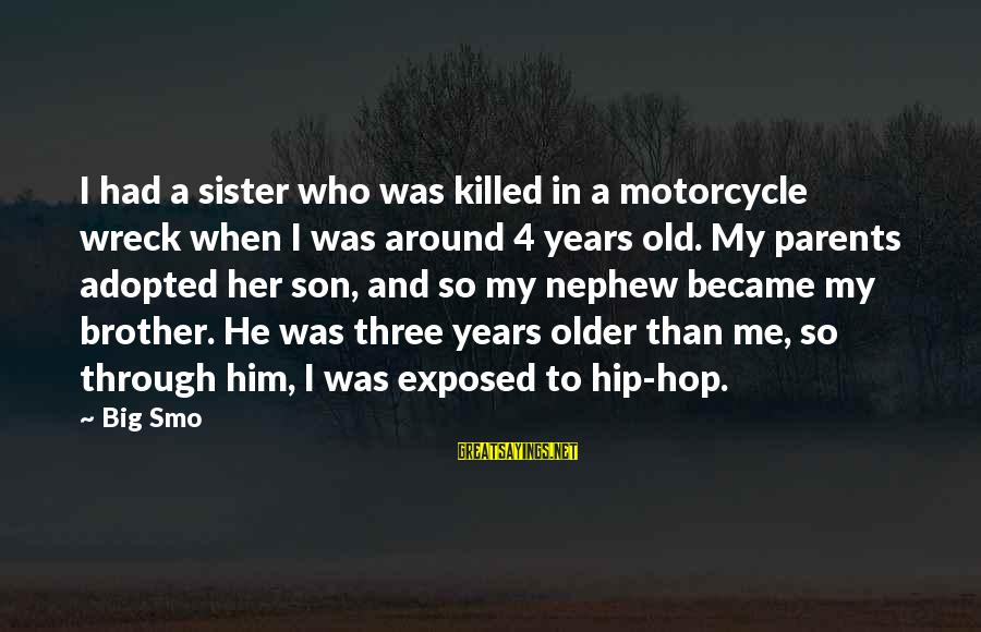 Brother And Sayings By Big Smo: I had a sister who was killed in a motorcycle wreck when I was around