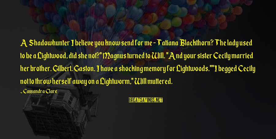 Brother And Sayings By Cassandra Clare: A Shadowhunter I believe you know send for me - Tatiana Blackthorn? The lady used
